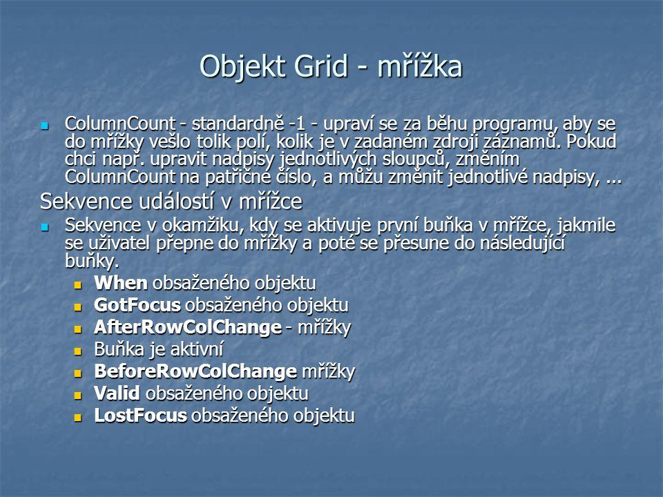 Objekt Grid - mřížka ColumnCount - standardně -1 - upraví se za běhu programu, aby se do mřížky vešlo tolik polí, kolik je v zadaném zdroji záznamů. P