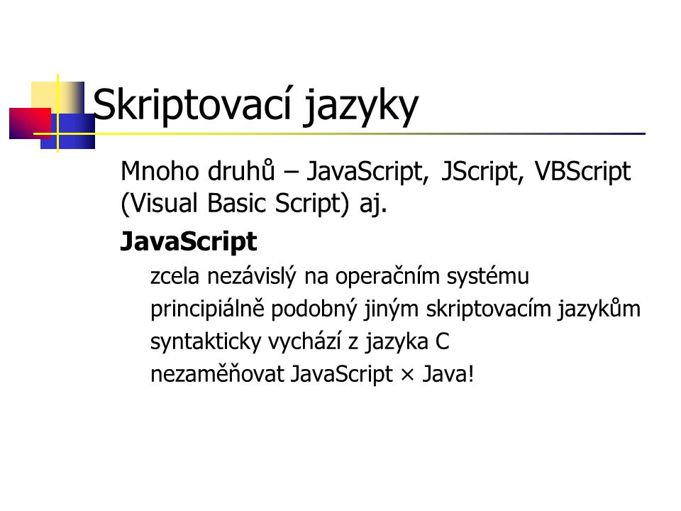 Skriptovací jazyky Mnoho druhů – JavaScript, JScript, VBScript (Visual Basic Script) aj.