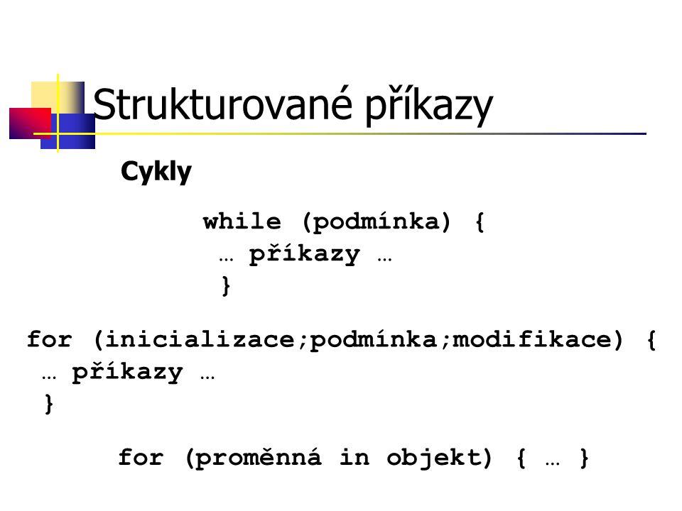 Strukturované příkazy Cykly while (podmínka) { … příkazy … } for (inicializace;podmínka;modifikace) { … příkazy … } for (proměnná in objekt) { … }