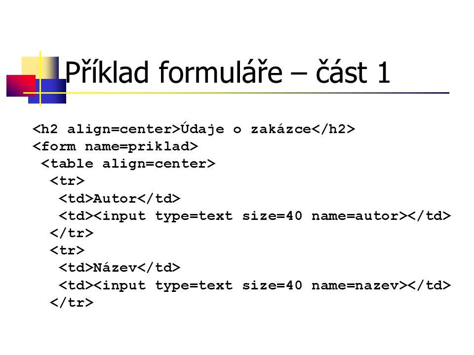 Vstup hodnot Metodou prompt objektu window prom=window.prompt(výzva;default) Ze zobrazených prvků (z formuláře) prom=document.mujform.vstup.value