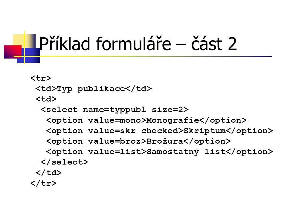 Výstup hodnot Metodou alert objektu window window.alert( Pozor, hoří! ) Změnou atributů zobrazených prvků document.mujform.vystup.value= 50 document.images.obr.src= druhy.jpg Pomocí naplnění složky innerHTML document.GetElementById( jmeno ).innerHTML= dráha družice