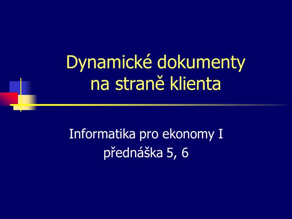 Objekty Objekt – složená struktura, skládá ze z atributů (vlastností, dat) a metod (procedur a funkcí pro manipulaci s daty) Kategorie objektů –vestavěné – String, Math, Date, Array –objekty prohlížeče – mohou k nim přistupovat příkazy skriptu –objekty zobrazeného dokumentu – všechny elementy HTML dokumentu Přístup ke složkám – tečkovou notací objekt.složka