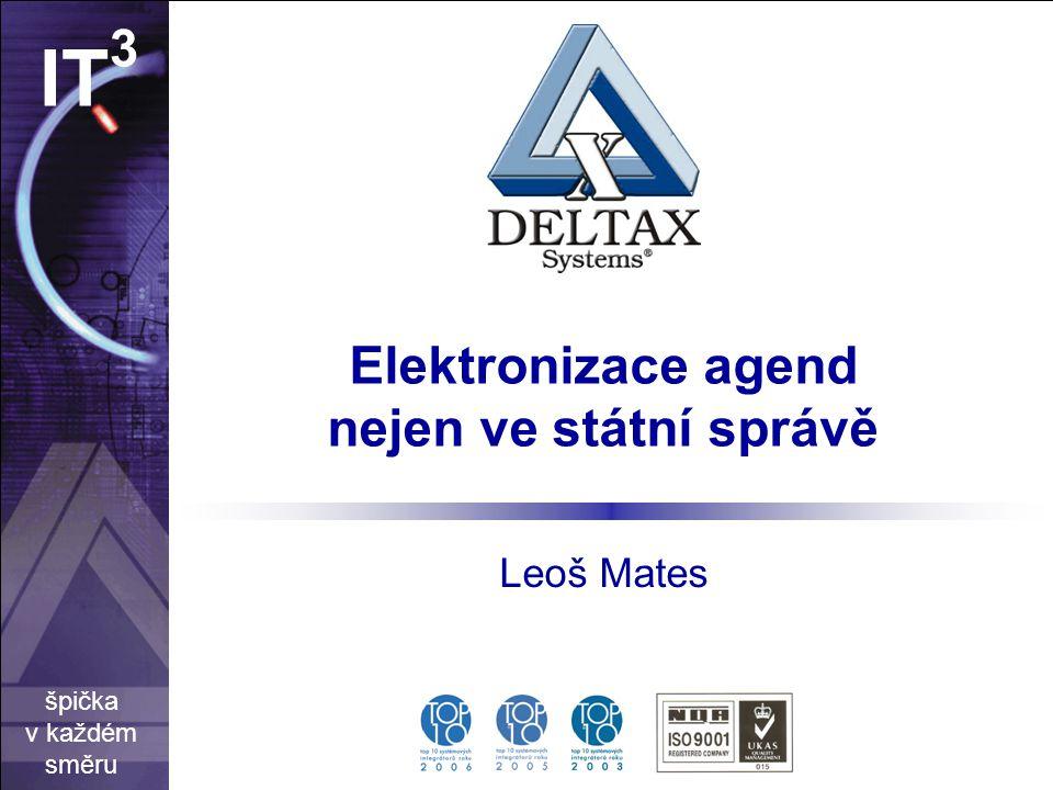 špička v každém směru IT 3 Elektronizace agend nejen ve státní správě Leoš Mates