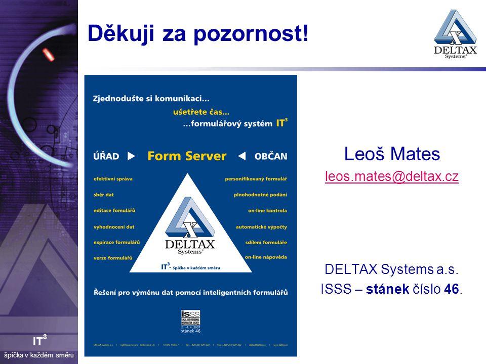 špička v každém směru IT 3 Děkuji za pozornost! Leoš Mates leos.mates@deltax.cz DELTAX Systems a.s. ISSS – stánek číslo 46.