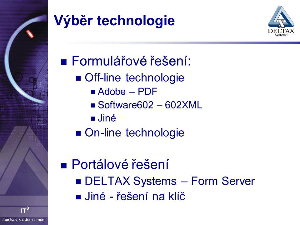 špička v každém směru IT 3 FormServer Podpora distribuce šablon formulářů, vyplňování formulářů a jejich správa Schvalovací procesy - workflow Správa uživatelů Práce s formuláři pomocí zdarma dostupných programů Datové schránky Napojení na další systémy, datový sklad