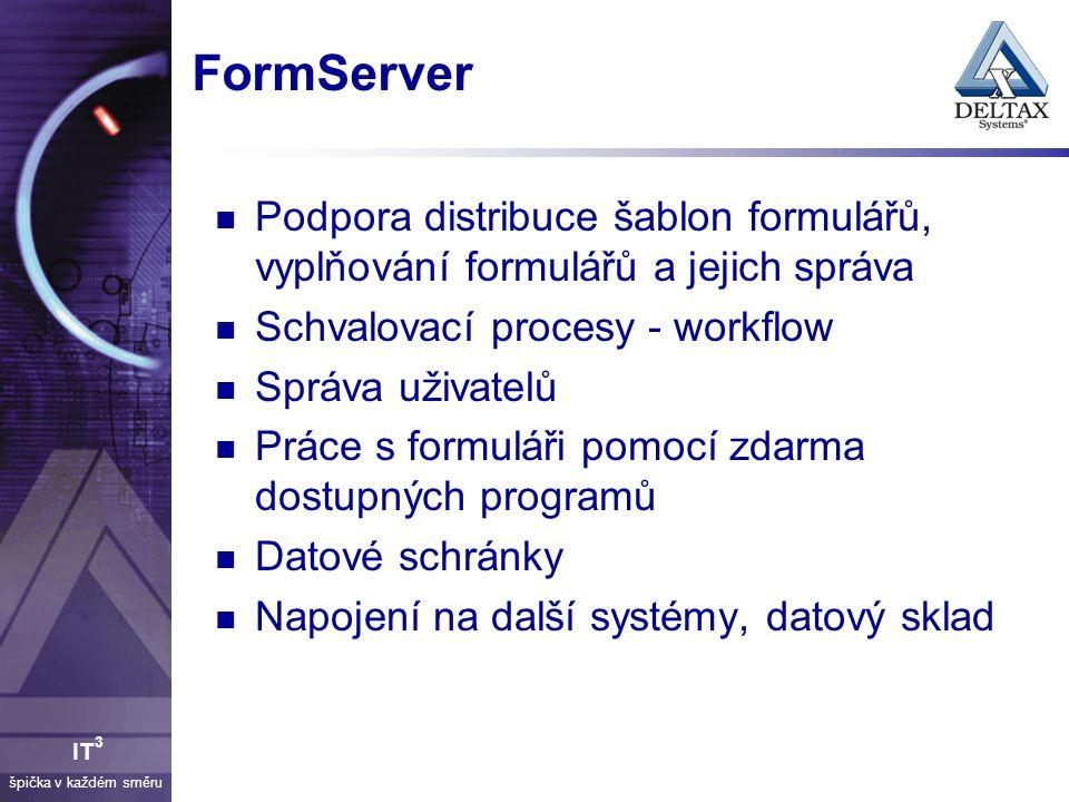 špička v každém směru IT 3 FormServer Podpora distribuce šablon formulářů, vyplňování formulářů a jejich správa Schvalovací procesy - workflow Správa