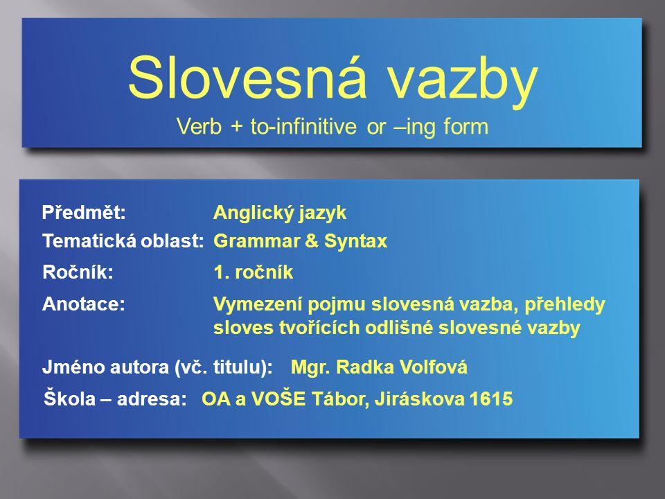 Slovesná vazby Verb + to-infinitive or –ing form Jméno autora (vč.