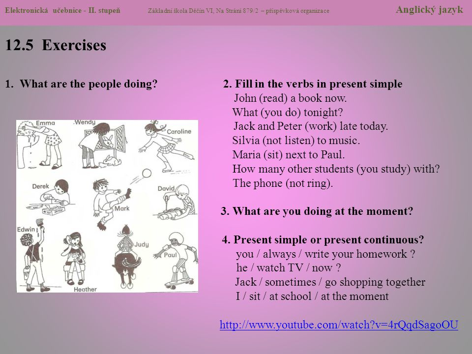 12.5 Exercises 1. What are the people doing? 2. Fill in the verbs in present simple John (read) a book now. What (you do) tonight? Jack and Peter (wor