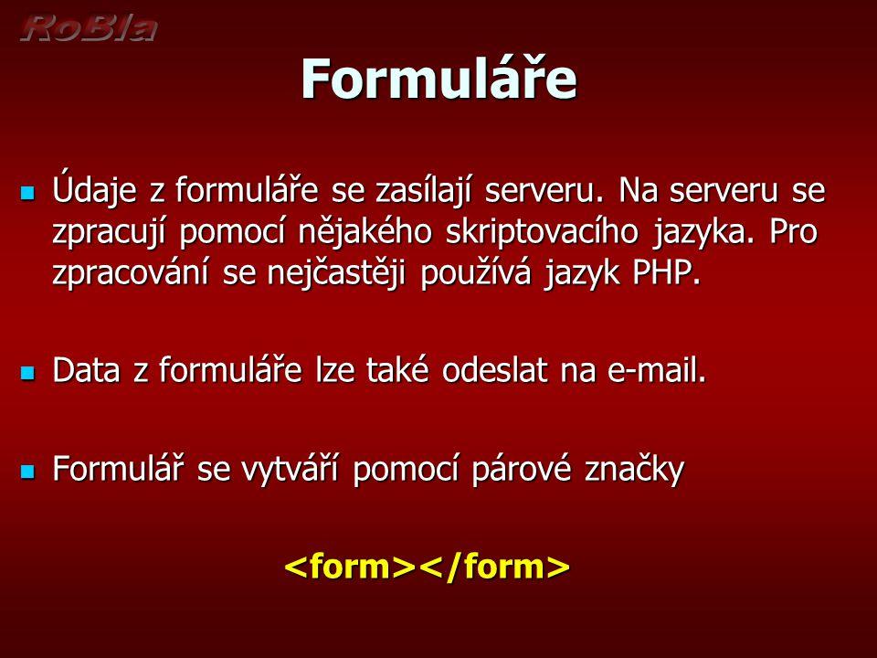 Formuláře Údaje z formuláře se zasílají serveru.