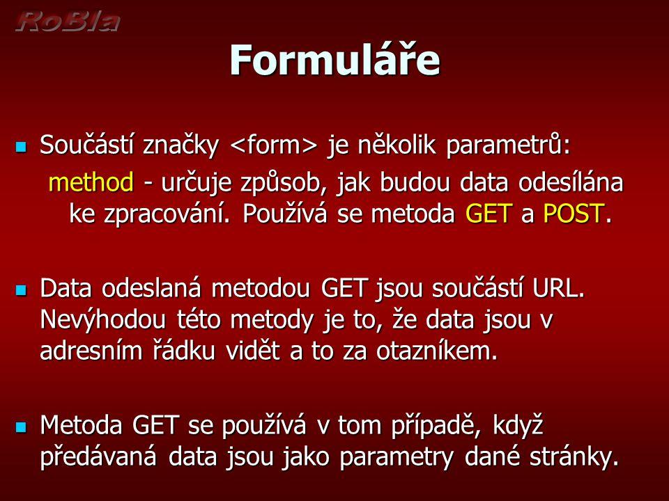 Formuláře Součástí značky je několik parametrů: Součástí značky je několik parametrů: method - určuje způsob, jak budou data odesílána ke zpracování.