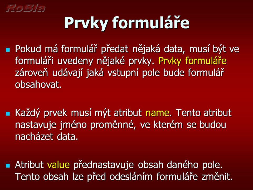 Prvky formuláře Pokud má formulář předat nějaká data, musí být ve formuláři uvedeny nějaké prvky.
