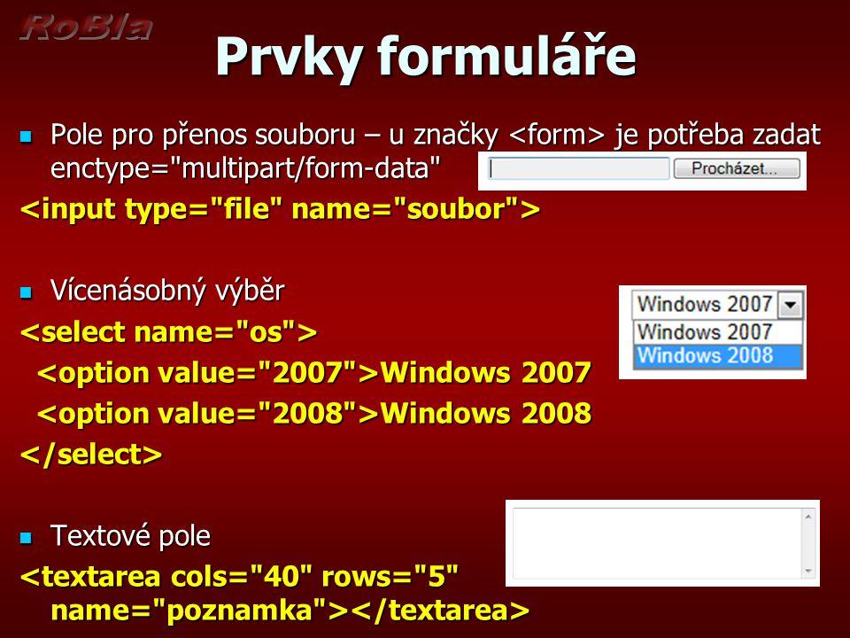 Prvky formuláře Pole pro přenos souboru – u značky je potřeba zadat enctype= multipart/form-data Pole pro přenos souboru – u značky je potřeba zadat enctype= multipart/form-data Vícenásobný výběr Vícenásobný výběr Windows 2007 Windows 2007 Windows 2008 Windows 2008</select> Textové pole Textové pole