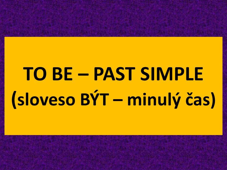 TO BE – PAST SIMPLE ( sloveso BÝT – minulý čas)