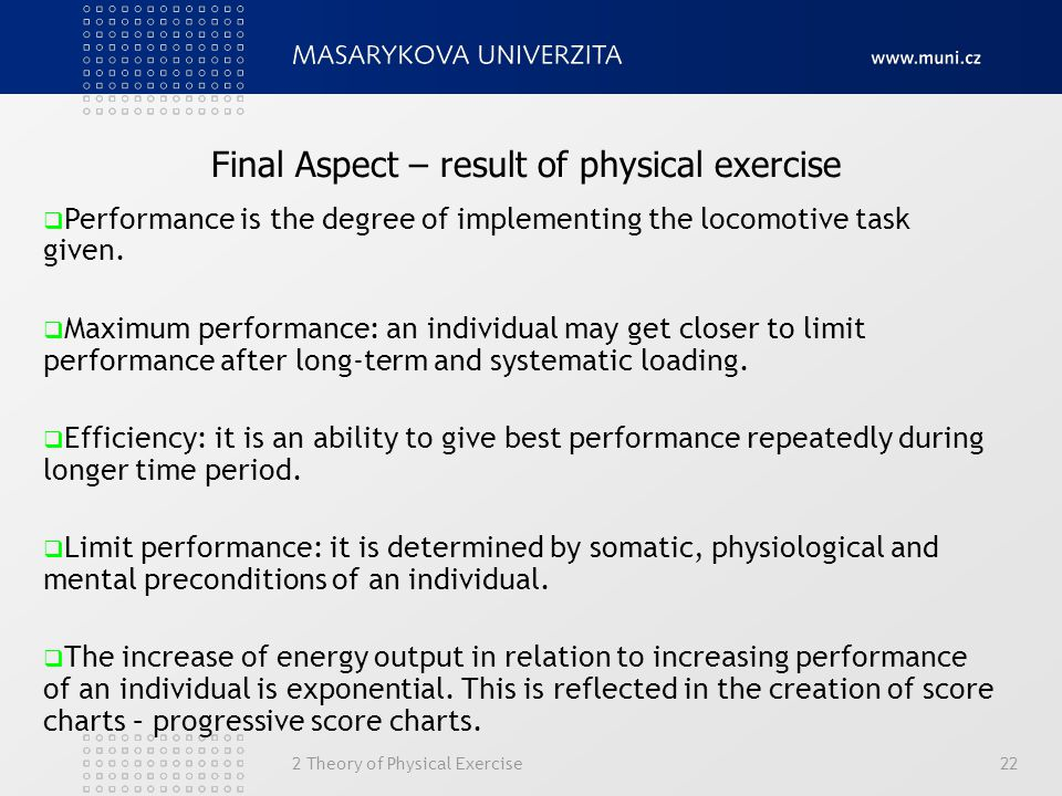 2 Theory of Physical Exercise22 Final Aspect – result of physical exercise  Performance is the degree of implementing the locomotive task given.  Ma