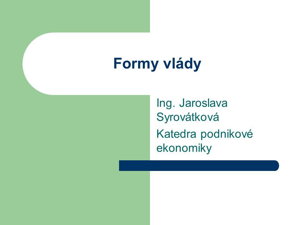 Formy vlády Ing. Jaroslava Syrovátková Katedra podnikové ekonomiky