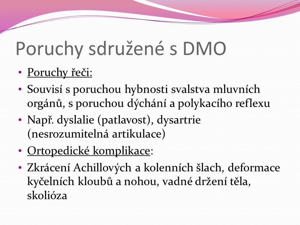 Poruchy sdružené s DMO Poruchy řeči: Souvisí s poruchou hybnosti svalstva mluvních orgánů, s poruchou dýchání a polykacího reflexu Např. dyslalie (pat