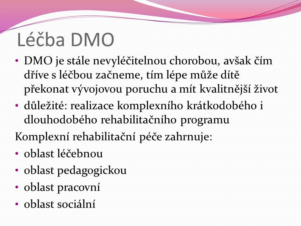 Léčba DMO DMO je stále nevyléčitelnou chorobou, avšak čím dříve s léčbou začneme, tím lépe může dítě překonat vývojovou poruchu a mít kvalitnější živo