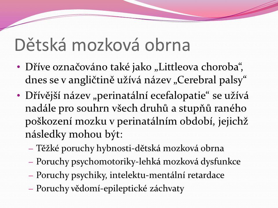 """Dětská mozková obrna Dříve označováno také jako """"Littleova choroba"""", dnes se v angličtině užívá název """"Cerebral palsy"""" Dřívější název """"perinatální ece"""