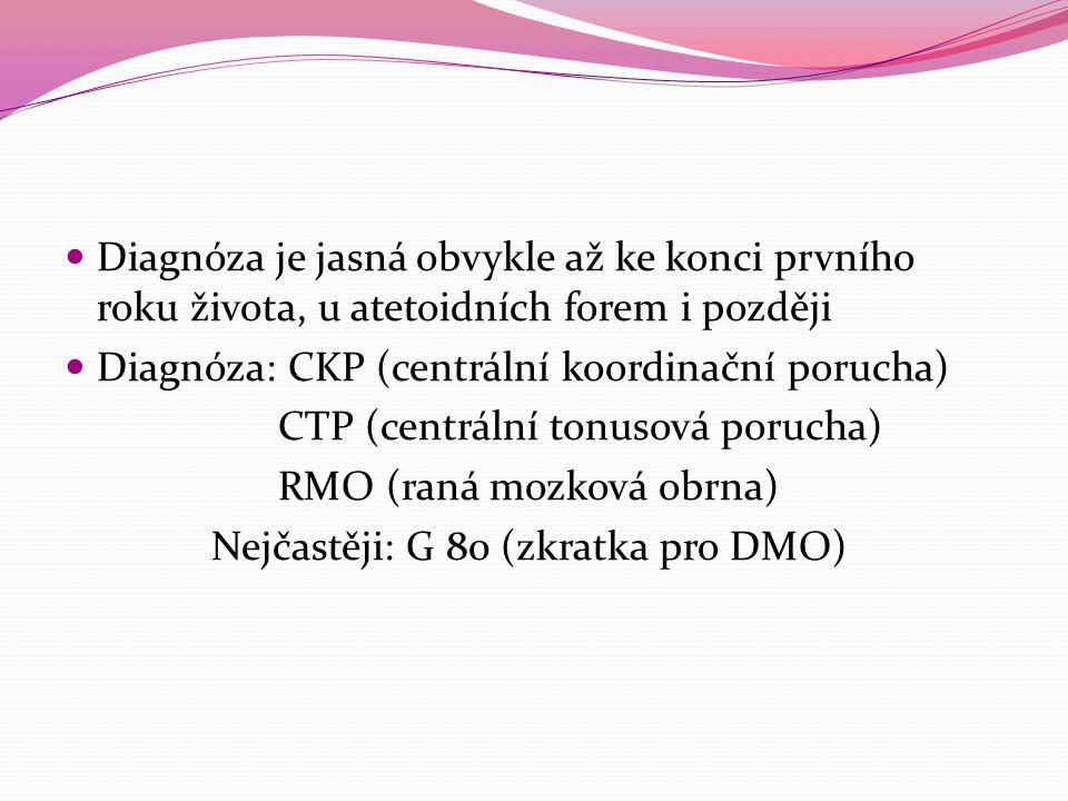 Diagnóza je jasná obvykle až ke konci prvního roku života, u atetoidních forem i později Diagnóza: CKP (centrální koordinační porucha) CTP (centrální