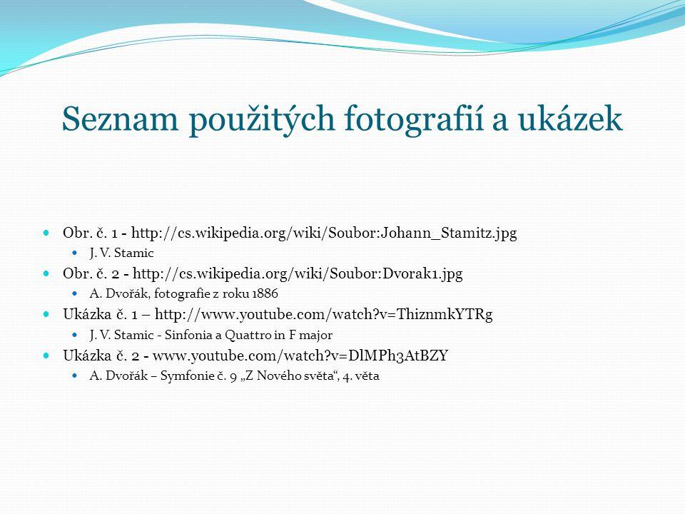 Seznam použitých fotografií a ukázek Obr. č. 1 - http://cs.wikipedia.org/wiki/Soubor:Johann_Stamitz.jpg J. V. Stamic Obr. č. 2 - http://cs.wikipedia.o