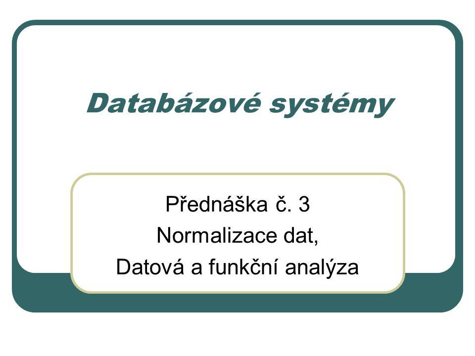 Databázové systémy Přednáška č. 3 Normalizace dat, Datová a funkční analýza