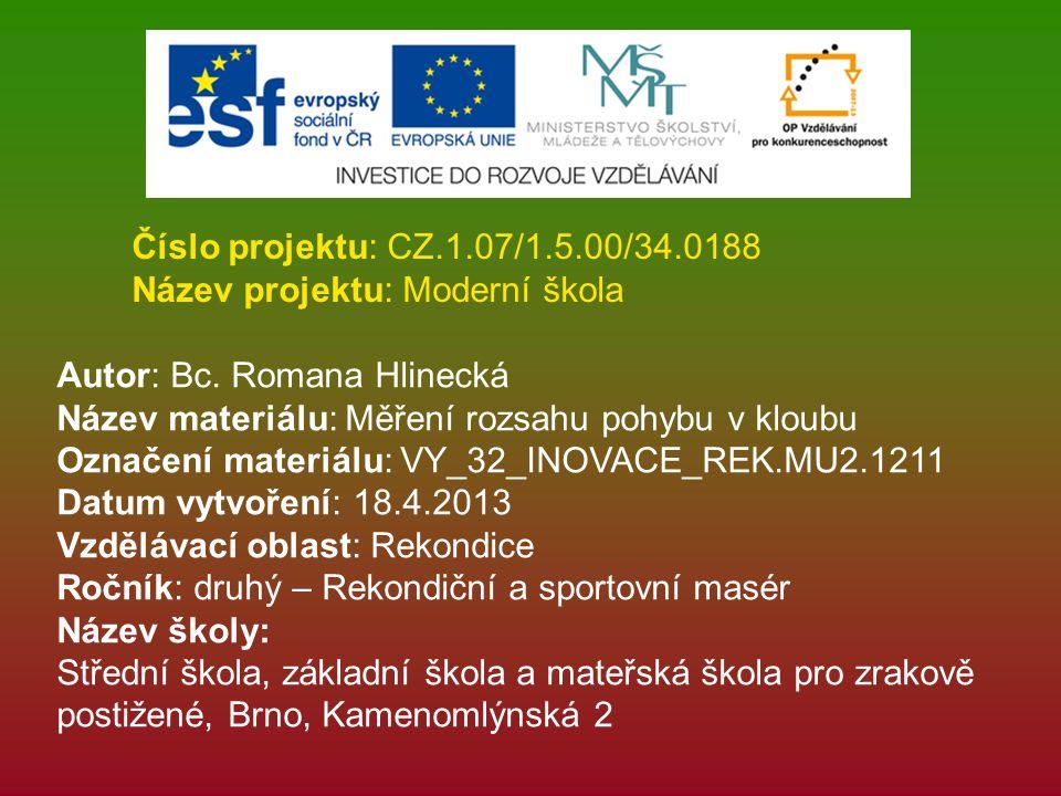Číslo projektu: CZ.1.07/1.5.00/34.0188 Název projektu: Moderní škola Autor: Bc. Romana Hlinecká Název materiálu: Měření rozsahu pohybu v kloubu Označe