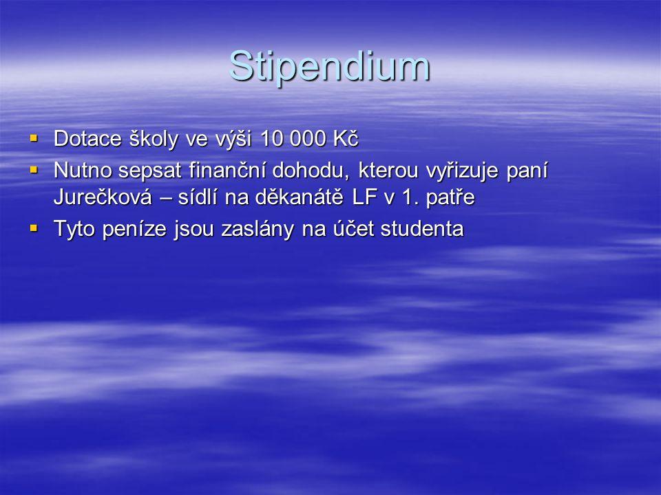 Stipendium  Dotace školy ve výši 10 000 Kč  Nutno sepsat finanční dohodu, kterou vyřizuje paní Jurečková – sídlí na děkanátě LF v 1.