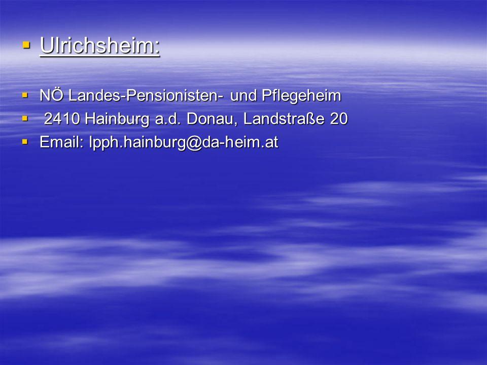  Ulrichsheim:  NÖ Landes-Pensionisten- und Pflegeheim  2410 Hainburg a.d.