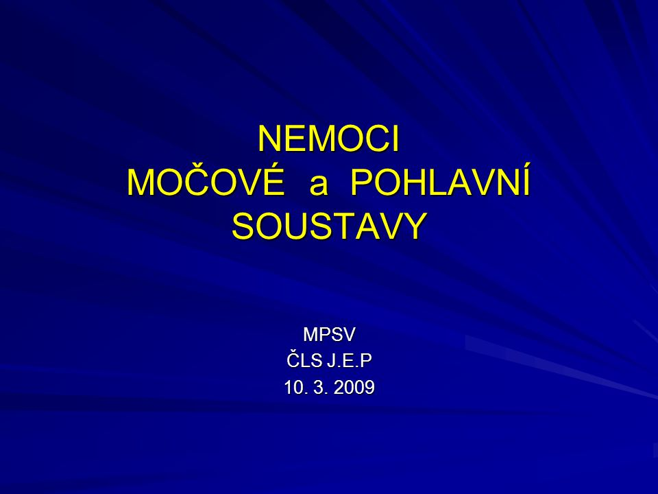 NEMOCI MOČOVÉ a POHLAVNÍ SOUSTAVY MPSV ČLS J.E.P 10. 3. 2009