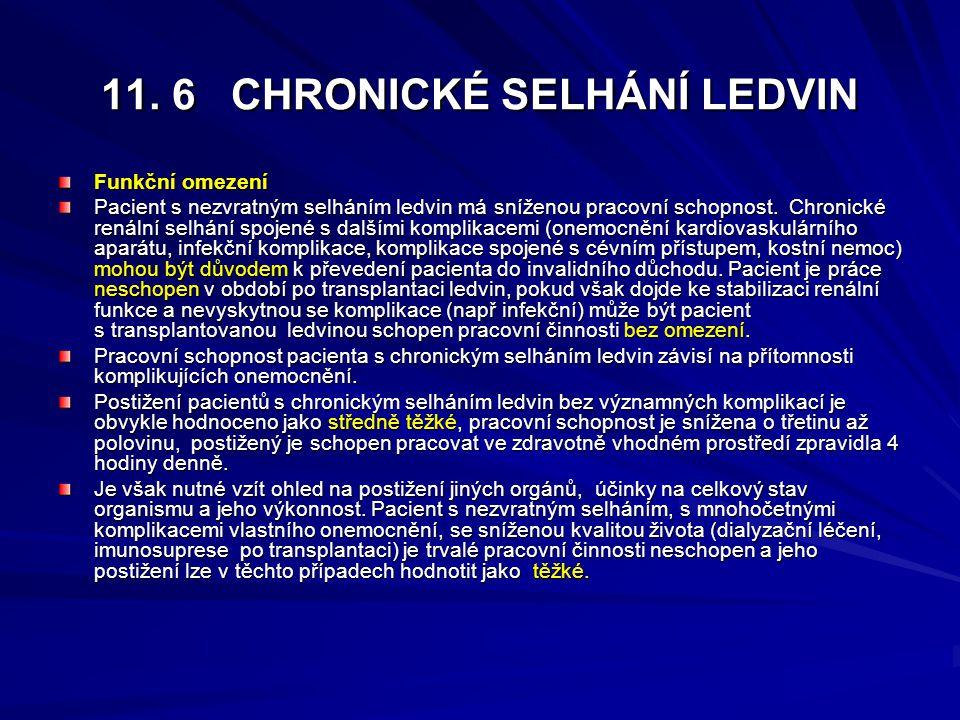 11. 6 CHRONICKÉ SELHÁNÍ LEDVIN Funkční omezení Pacient s nezvratným selháním ledvin má sníženou pracovní schopnost. Chronické renální selhání spojené