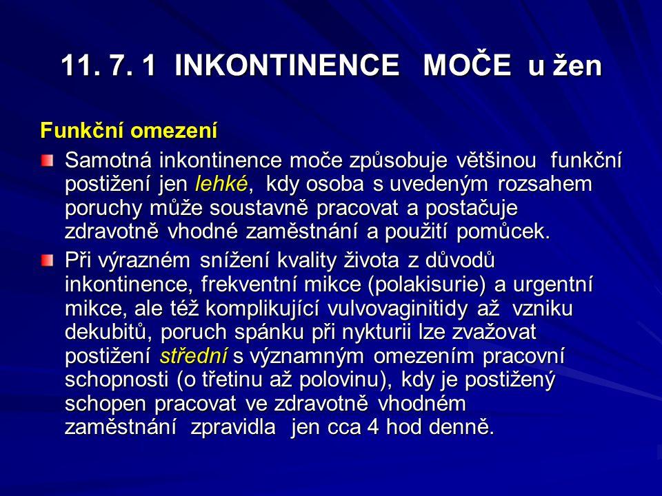 11. 7. 1 INKONTINENCE MOČE u žen Funkční omezení Samotná inkontinence moče způsobuje většinou funkční postižení jen lehké, kdy osoba s uvedeným rozsah
