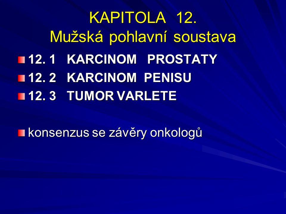 KAPITOLA 12. Mužská pohlavní soustava 12. 1 KARCINOM PROSTATY 12. 2 KARCINOM PENISU 12. 3 TUMOR VARLETE konsenzus se závěry onkologů