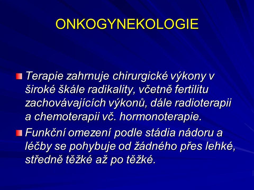 ONKOGYNEKOLOGIE Terapie zahrnuje chirurgické výkony v široké škále radikality, včetně fertilitu zachovávajících výkonů, dále radioterapii a chemoterap