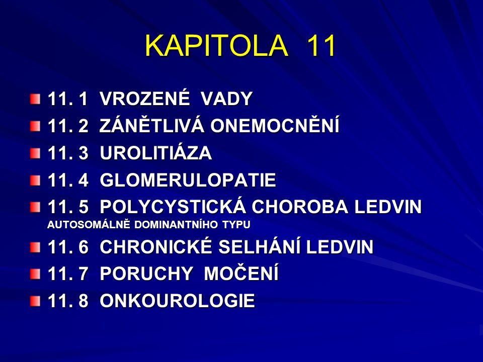KAPITOLA 11 11. 1 VROZENÉ VADY 11. 2 ZÁNĚTLIVÁ ONEMOCNĚNÍ 11. 3 UROLITIÁZA 11. 4 GLOMERULOPATIE 11. 5 POLYCYSTICKÁ CHOROBA LEDVIN AUTOSOMÁLNĚ DOMINANT