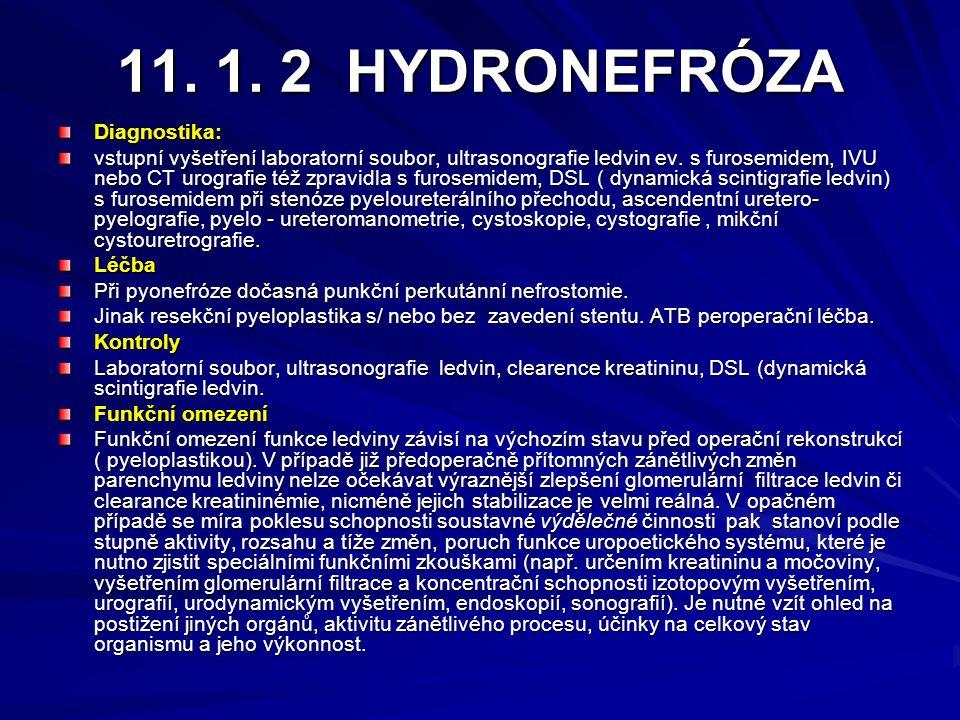 11. 1. 2 HYDRONEFRÓZA Diagnostika: vstupní vyšetření laboratorní soubor, ultrasonografie ledvin ev. s furosemidem, IVU nebo CT urografie též zpravidla