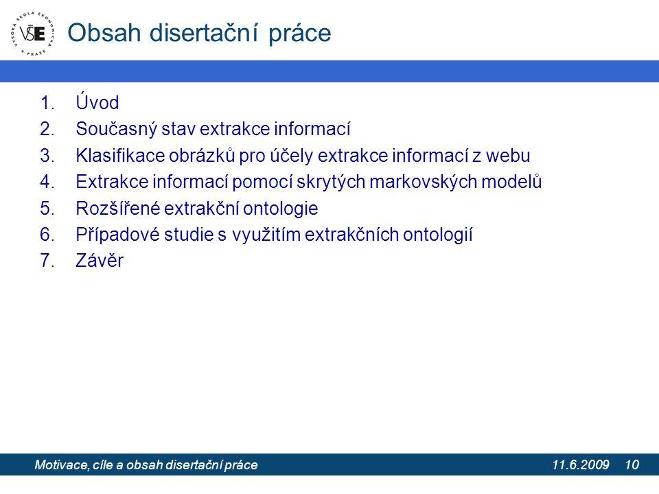 11.6.2009 Extrakce informací z webových stránek pomocí extrakčních ontologií 10 Obsah disertační práce 1.Úvod 2.Současný stav extrakce informací 3.Kla