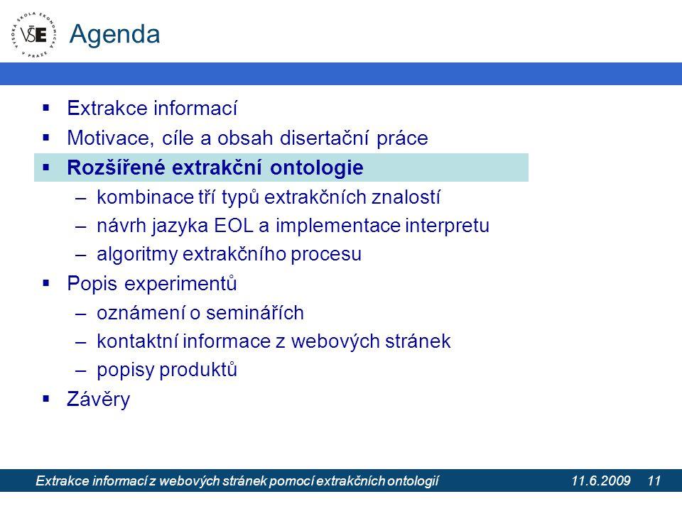 11.6.2009 Extrakce informací z webových stránek pomocí extrakčních ontologií 11 Agenda  Extrakce informací  Motivace, cíle a obsah disertační práce