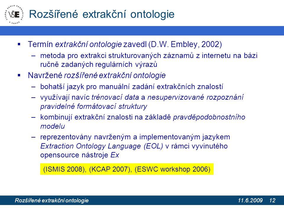 11.6.2009 Extrakce informací z webových stránek pomocí extrakčních ontologií 12 Rozšířené extrakční ontologie  Termín extrakční ontologie zavedl (D.W