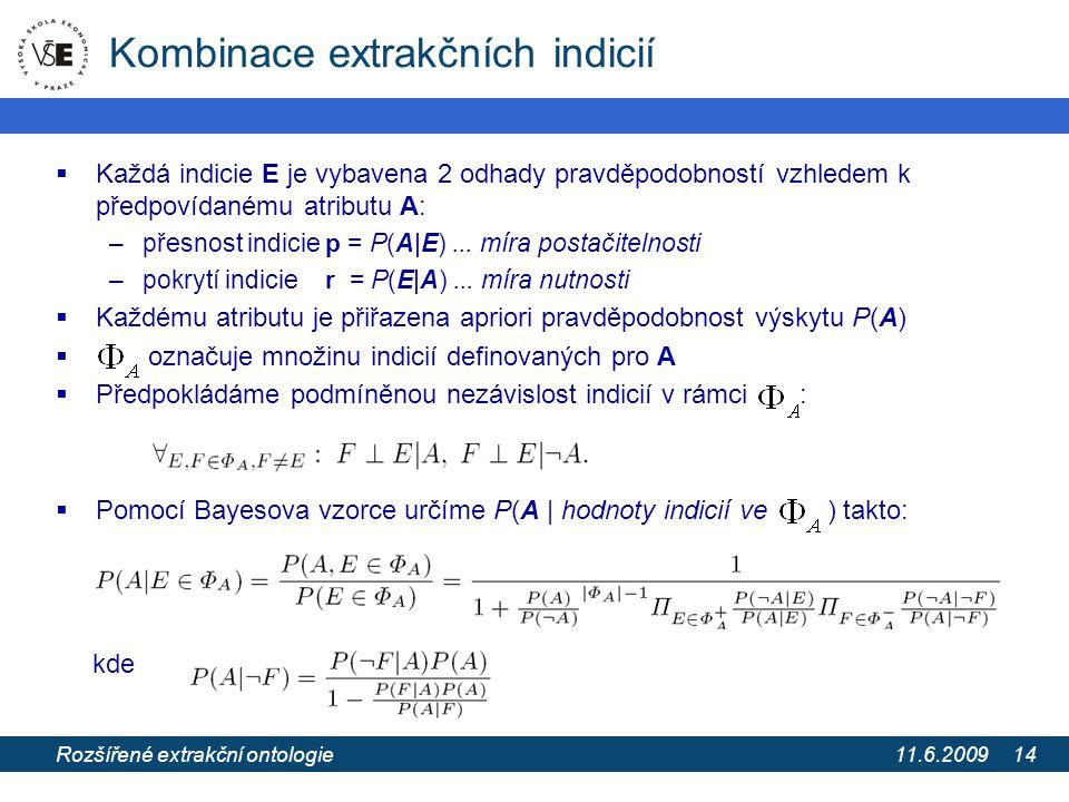 11.6.2009 Extrakce informací z webových stránek pomocí extrakčních ontologií 14 Kombinace extrakčních indicií  Každá indicie E je vybavena 2 odhady p