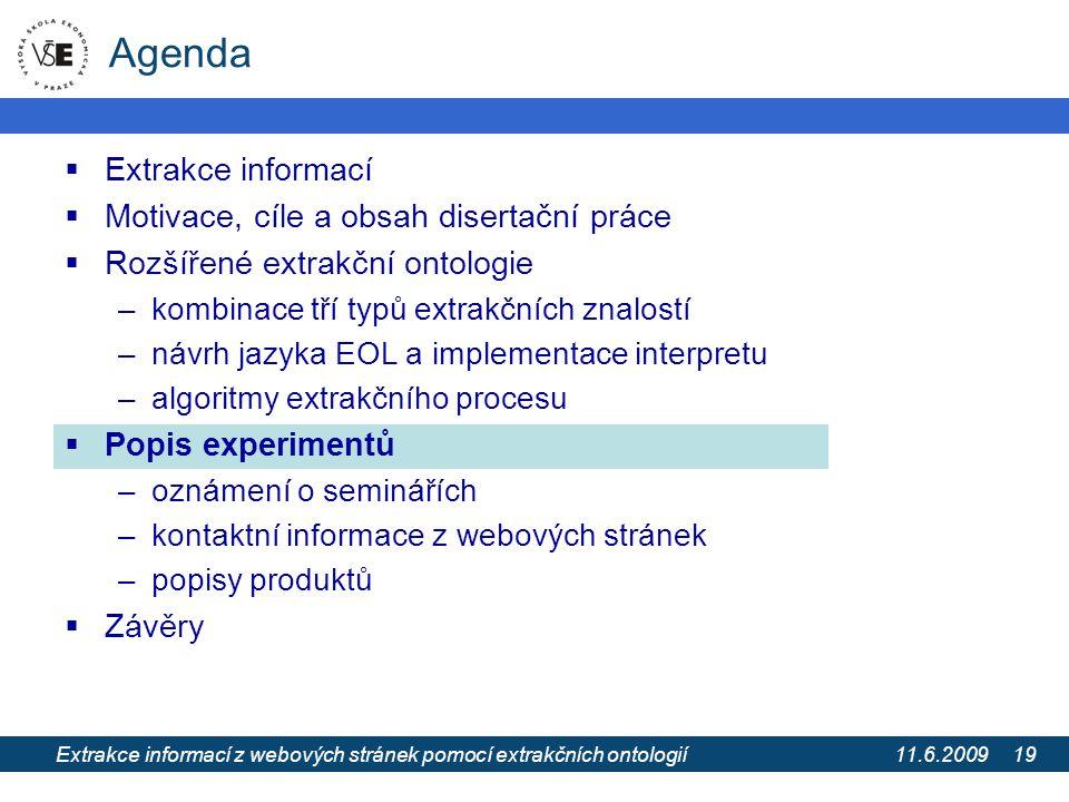 11.6.2009 Extrakce informací z webových stránek pomocí extrakčních ontologií 19 Agenda  Extrakce informací  Motivace, cíle a obsah disertační práce