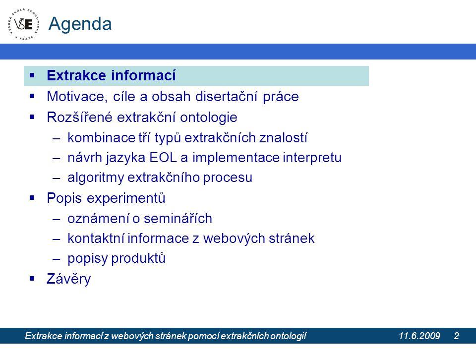 11.6.2009 Extrakce informací z webových stránek pomocí extrakčních ontologií 2 Agenda  Extrakce informací  Motivace, cíle a obsah disertační práce 