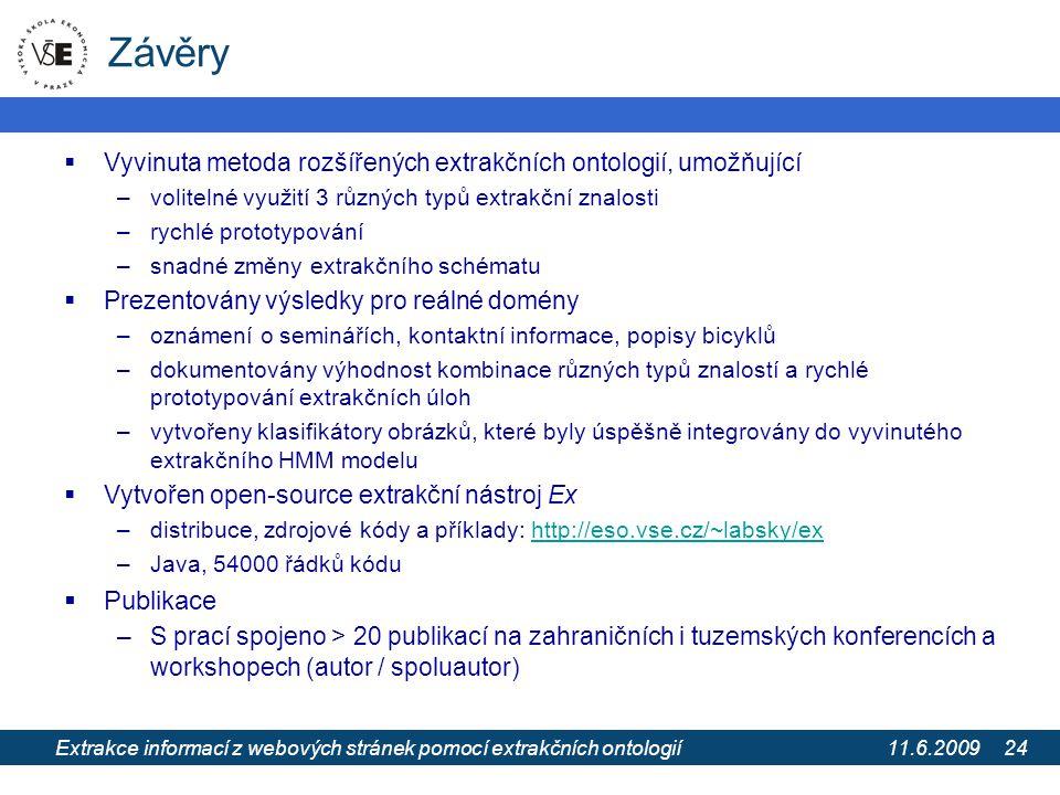 11.6.2009 Extrakce informací z webových stránek pomocí extrakčních ontologií 24 Závěry  Vyvinuta metoda rozšířených extrakčních ontologií, umožňující