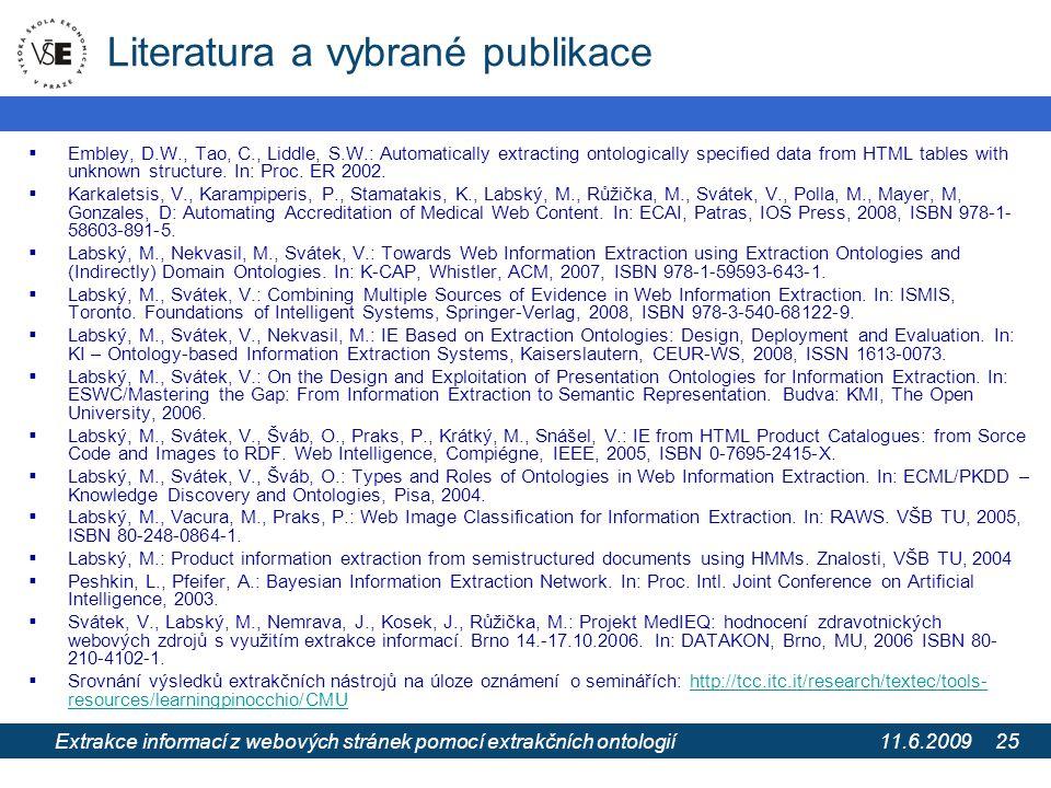 11.6.2009 Extrakce informací z webových stránek pomocí extrakčních ontologií 25 Literatura a vybrané publikace  Embley, D.W., Tao, C., Liddle, S.W.: