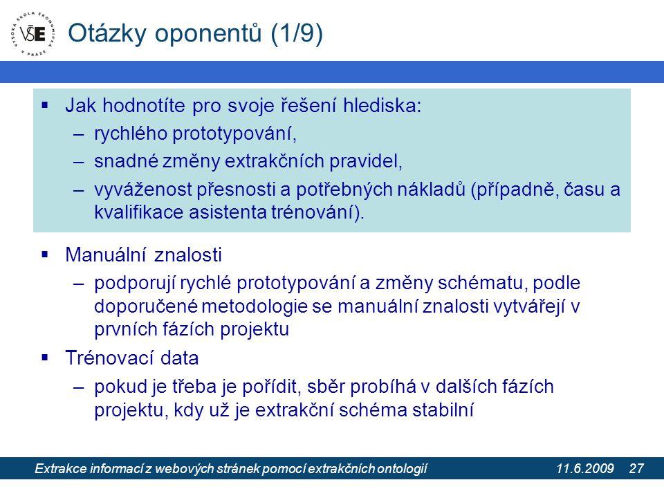 11.6.2009 Extrakce informací z webových stránek pomocí extrakčních ontologií 27 Otázky oponentů (1/9)  Jak hodnotíte pro svoje řešení hlediska: –rych