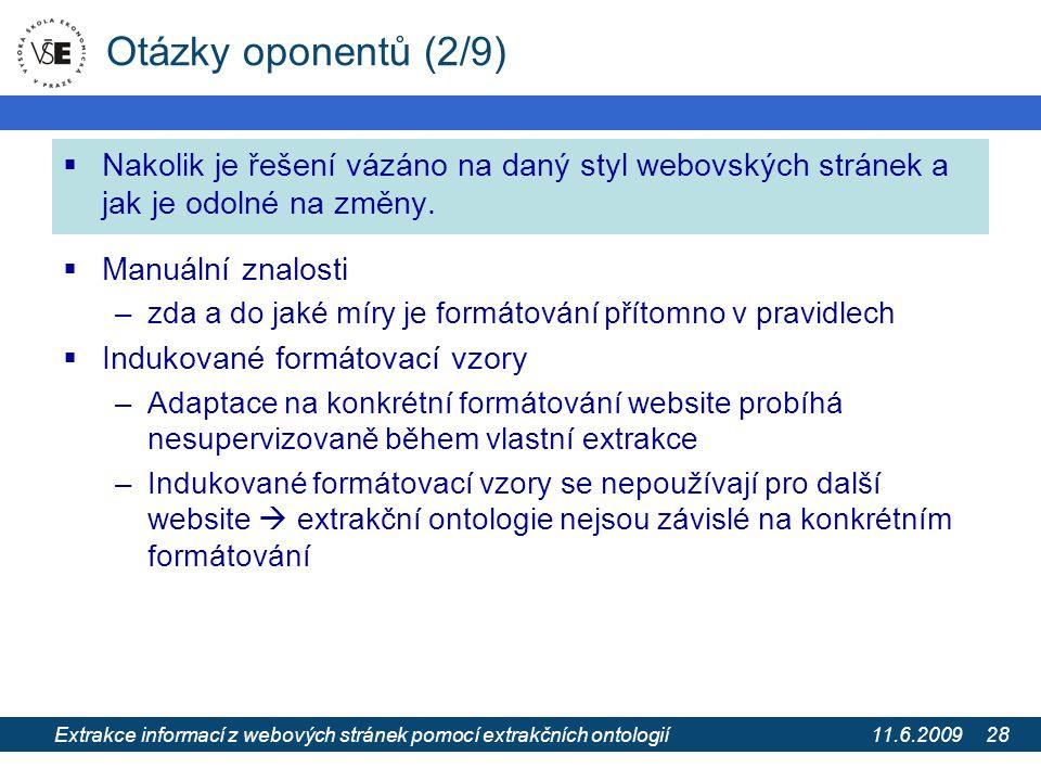 11.6.2009 Extrakce informací z webových stránek pomocí extrakčních ontologií 28 Otázky oponentů (2/9)  Nakolik je řešení vázáno na daný styl webovských stránek a jak je odolné na změny.