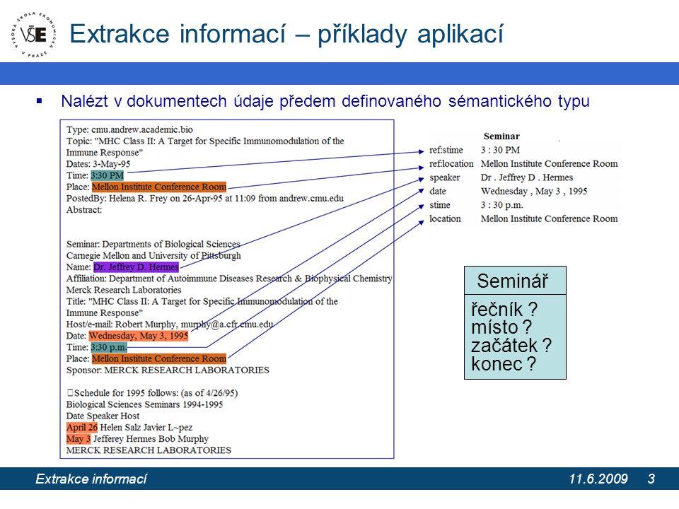 11.6.2009 Extrakce informací z webových stránek pomocí extrakčních ontologií 14 Kombinace extrakčních indicií  Každá indicie E je vybavena 2 odhady pravděpodobností vzhledem k předpovídanému atributu A: –přesnost indicie p = P(A|E)...