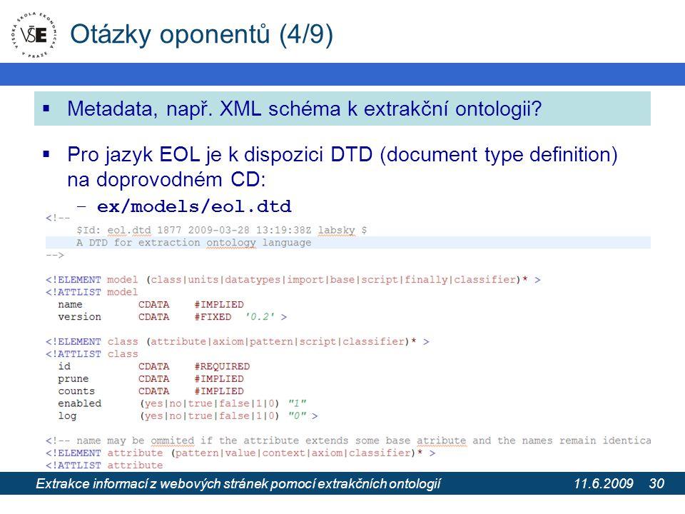 11.6.2009 Extrakce informací z webových stránek pomocí extrakčních ontologií 30 Otázky oponentů (4/9)  Metadata, např. XML schéma k extrakční ontolog