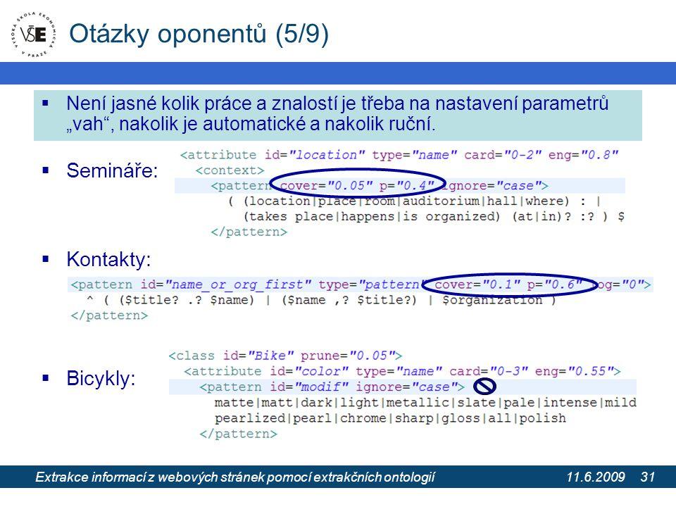"""11.6.2009 Extrakce informací z webových stránek pomocí extrakčních ontologií 31 Otázky oponentů (5/9)  Není jasné kolik práce a znalostí je třeba na nastavení parametrů """"vah , nakolik je automatické a nakolik ruční."""
