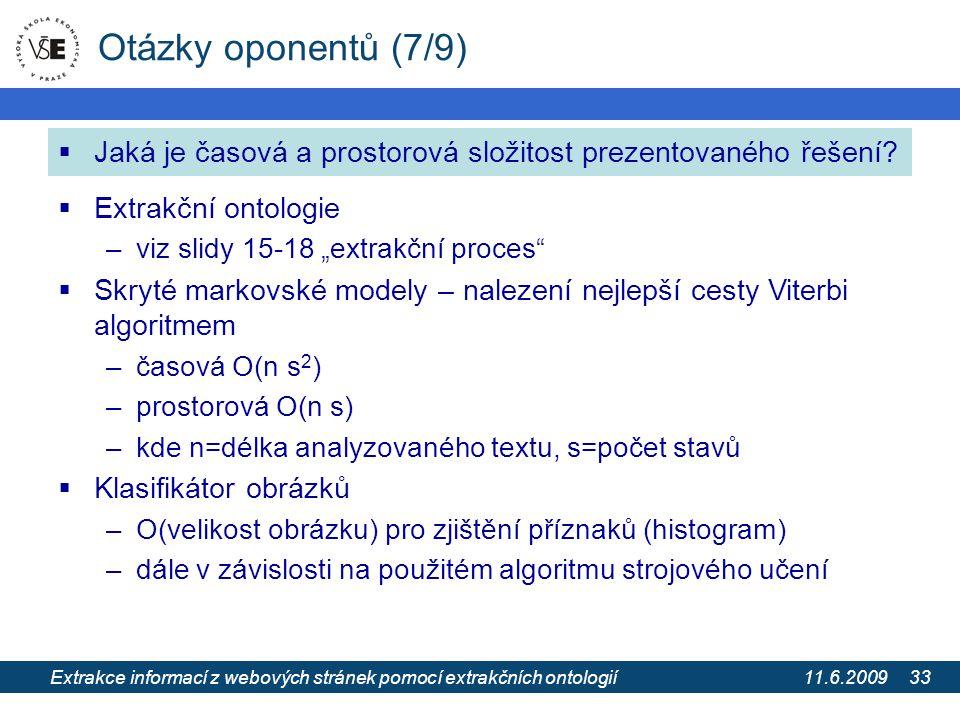 11.6.2009 Extrakce informací z webových stránek pomocí extrakčních ontologií 33 Otázky oponentů (7/9)  Jaká je časová a prostorová složitost prezentovaného řešení.
