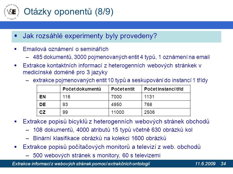 11.6.2009 Extrakce informací z webových stránek pomocí extrakčních ontologií 34 Otázky oponentů (8/9)  Jak rozsáhlé experimenty byly provedeny.